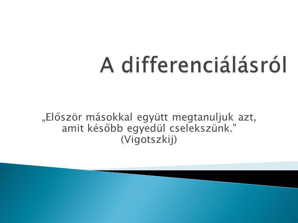 """A differenciálásról """"Először másokkal együtt megtanuljuk azt, amit később egyedül cselekszünk. (Vigotszkij)"""