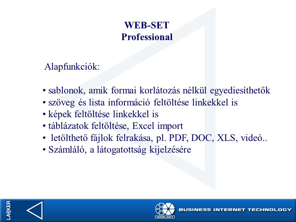 WEB-SET Professional. Alapfunkciók: sablonok, amik formai korlátozás nélkül egyediesíthetők. szöveg és lista információ feltöltése linkekkel is.