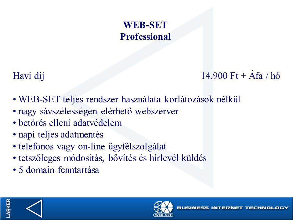 WEB-SET Professional. Havi díj 14.900 Ft + Áfa / hó. WEB-SET teljes rendszer használata korlátozások nélkül.