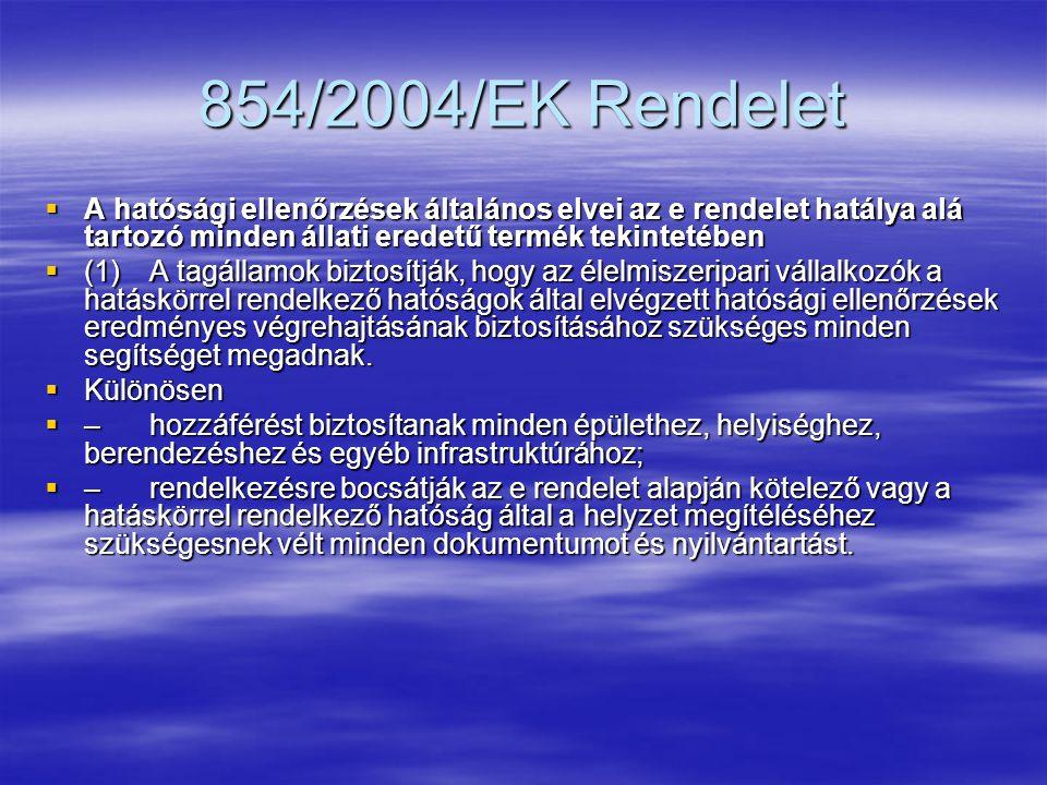 854/2004/EK Rendelet A hatósági ellenőrzések általános elvei az e rendelet hatálya alá tartozó minden állati eredetű termék tekintetében.