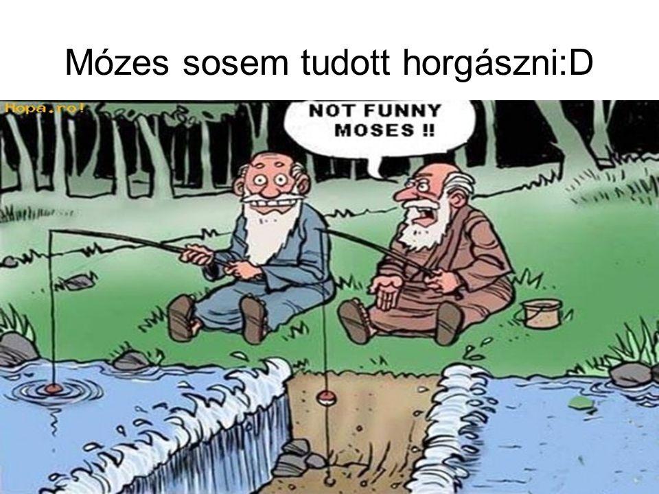 Mózes sosem tudott horgászni:D