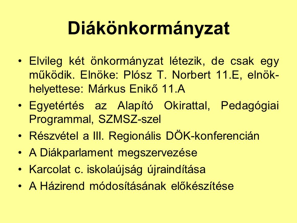 Diákönkormányzat Elvileg két önkormányzat létezik, de csak egy működik. Elnöke: Plósz T. Norbert 11.E, elnök-helyettese: Márkus Enikő 11.A.