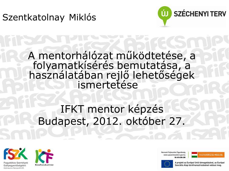 Szentkatolnay Miklós A mentorhálózat működtetése, a folyamatkísérés bemutatása, a használatában rejlő lehetőségek ismertetése.