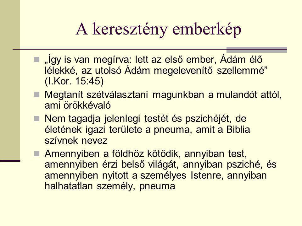 """A keresztény emberkép """"Így is van megírva: lett az első ember, Ádám élő lélekké, az utolsó Ádám megelevenítő szellemmé (I.Kor. 15:45)"""