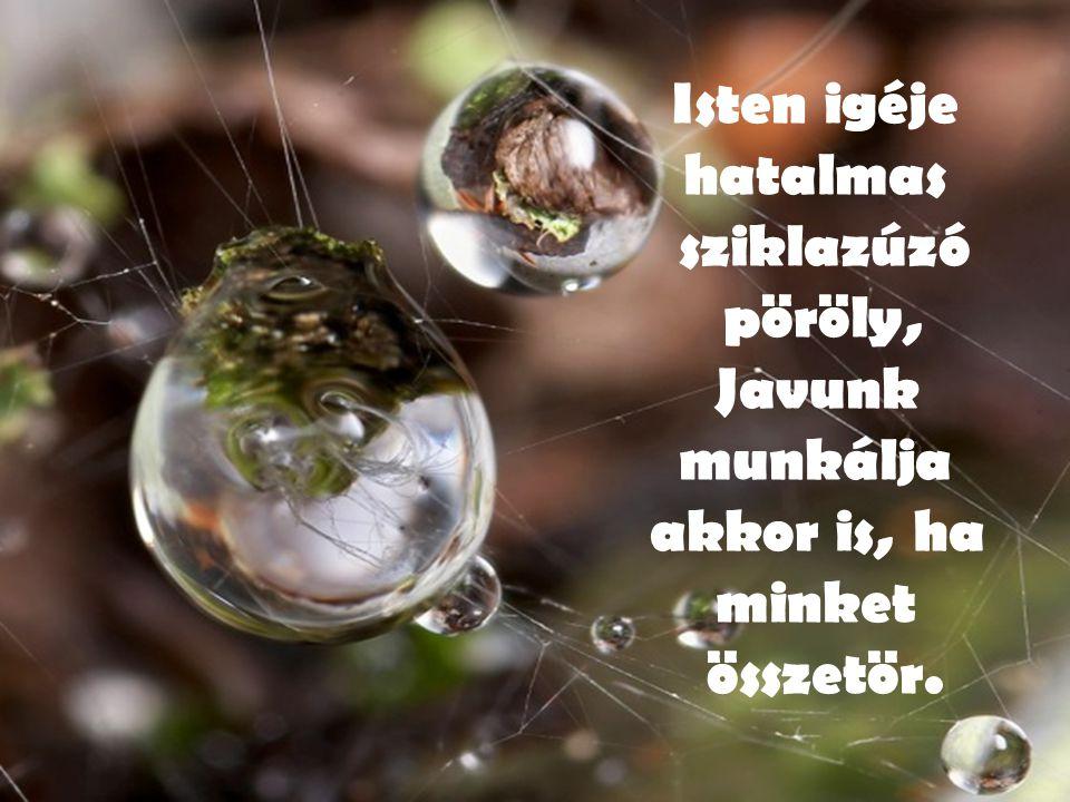 Isten igéje hatalmas sziklazúzó pöröly, Javunk munkálja akkor is, ha minket összetör.