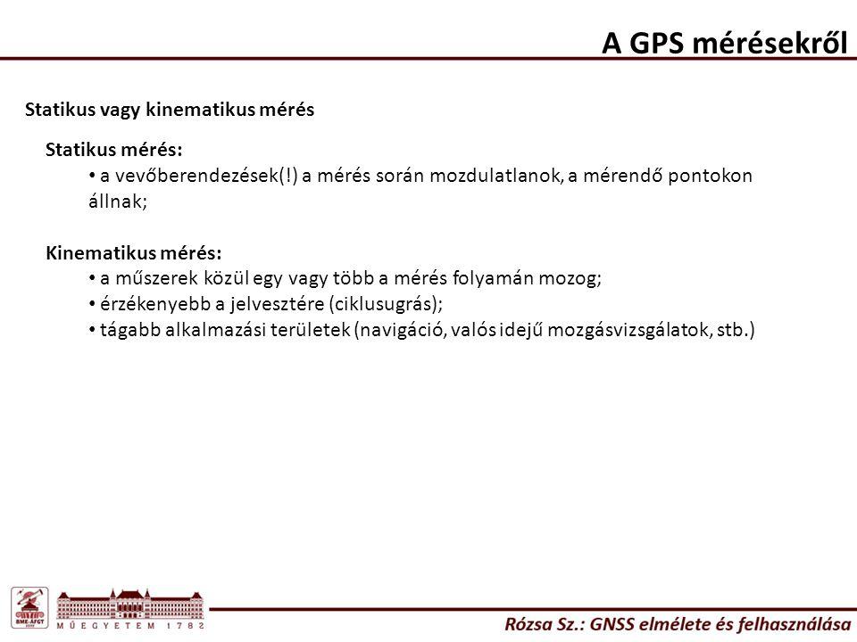 A GPS mérésekről Statikus vagy kinematikus mérés Statikus mérés: