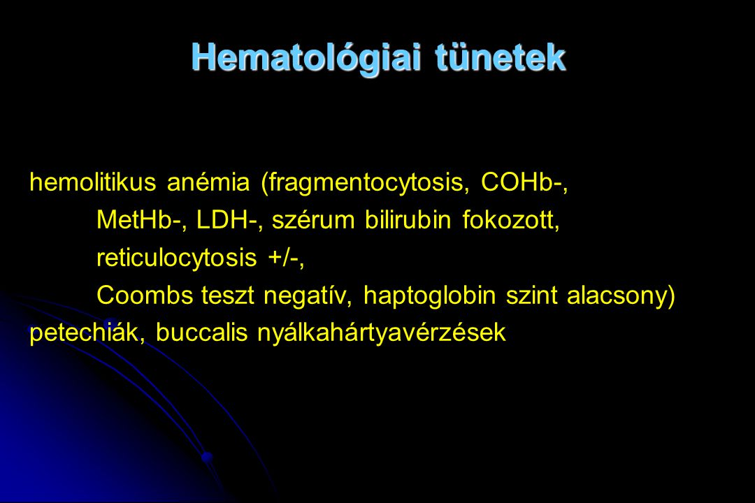 Hematológiai tünetek hemolitikus anémia (fragmentocytosis, COHb-,