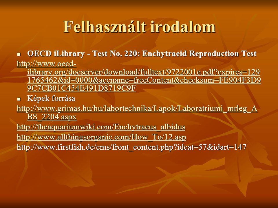 Felhasznált irodalom OECD iLibrary - Test No. 220: Enchytraeid Reproduction Test.