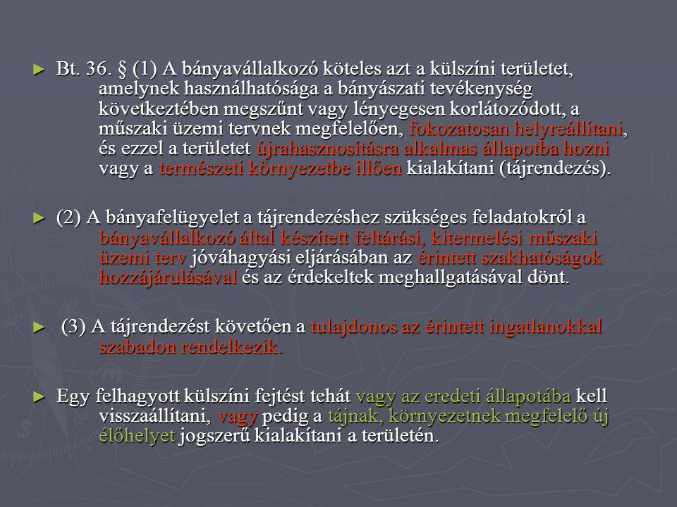 Bt. 36. § (1) A bányavállalkozó köteles azt a külszíni területet,
