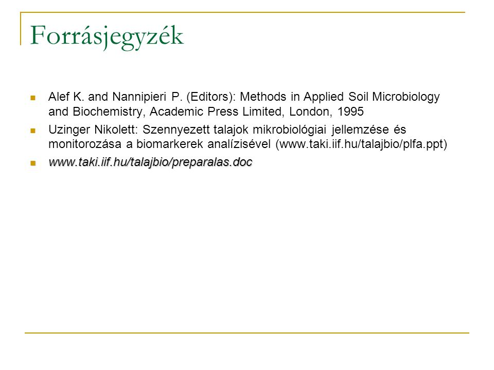 Forrásjegyzék Alef K. and Nannipieri P. (Editors): Methods in Applied Soil Microbiology and Biochemistry, Academic Press Limited, London, 1995.