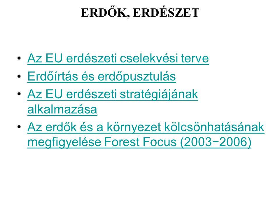 ERDŐK, ERDÉSZET Az EU erdészeti cselekvési terve. Erdőírtás és erdőpusztulás. Az EU erdészeti stratégiájának alkalmazása.