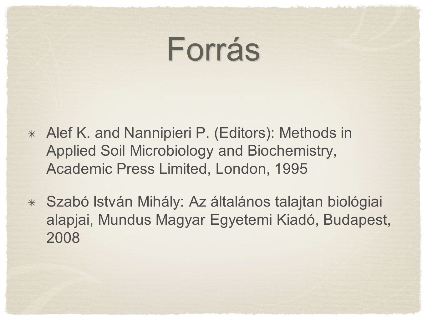 Forrás Alef K. and Nannipieri P. (Editors): Methods in Applied Soil Microbiology and Biochemistry, Academic Press Limited, London, 1995.