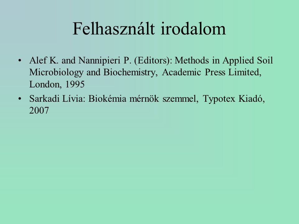 Felhasznált irodalom Alef K. and Nannipieri P. (Editors): Methods in Applied Soil Microbiology and Biochemistry, Academic Press Limited, London, 1995.