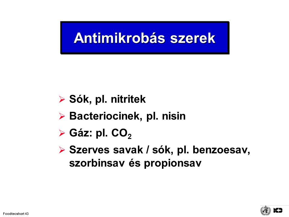 Antimikrobás szerek Sók, pl. nitritek Bacteriocinek, pl. nisin