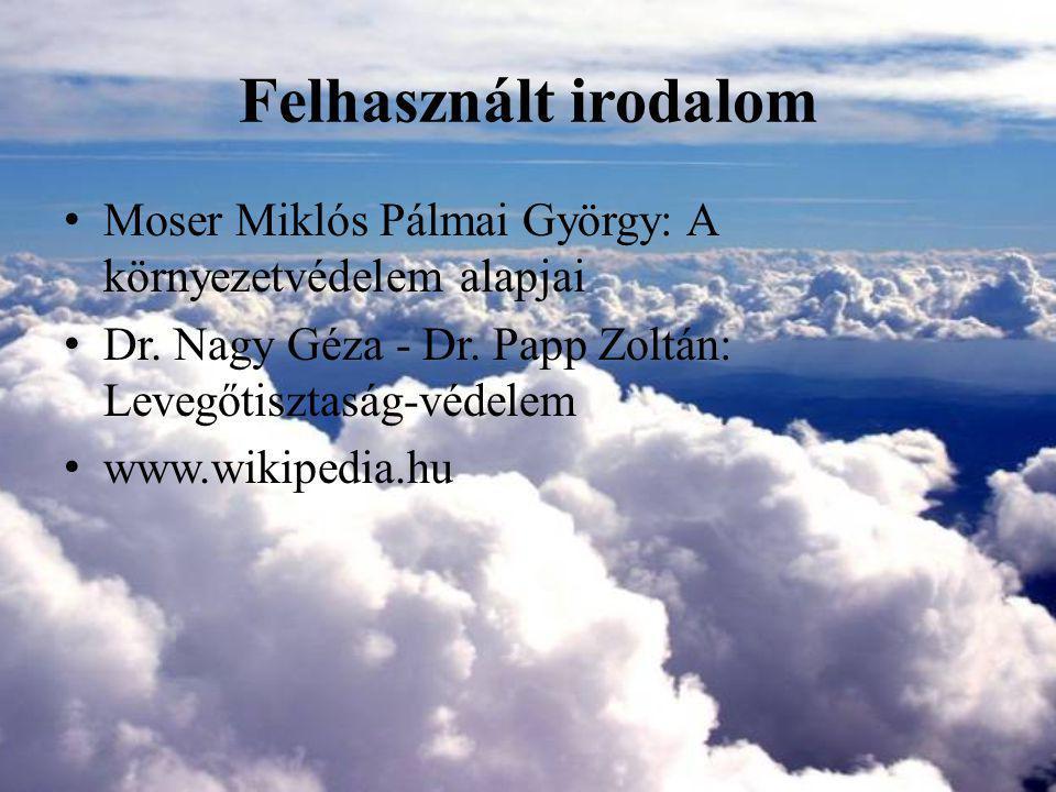 Felhasznált irodalom Moser Miklós Pálmai György: A környezetvédelem alapjai. Dr. Nagy Géza - Dr. Papp Zoltán: Levegőtisztaság-védelem.