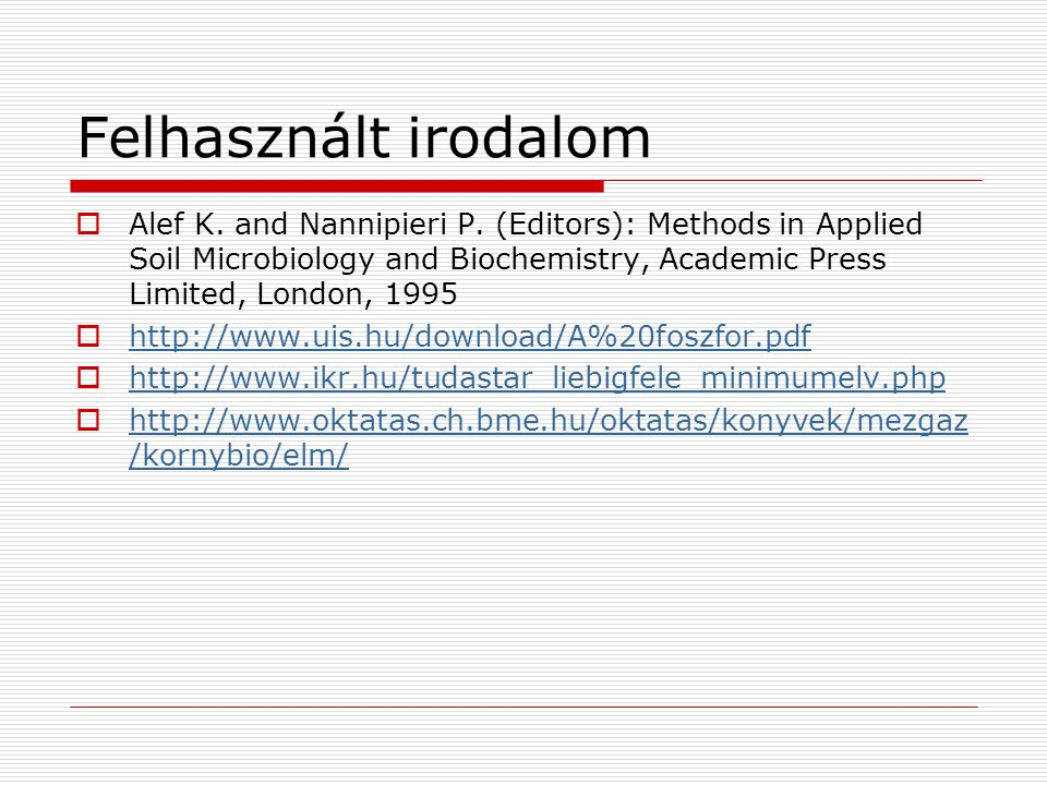 Felhasznált irodalom Alef K. and Nannipieri P. (Editors): Methods in Applied Soil Microbiology and Biochemistry, Academic Press Limited, London, 1995.