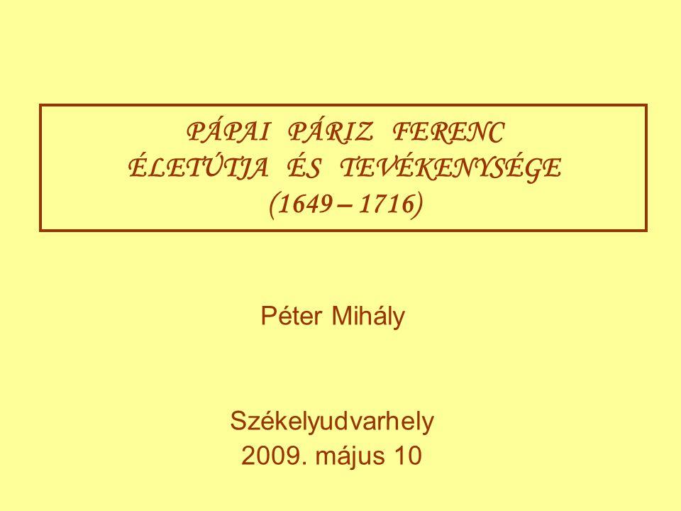 PÁPAI PÁRIZ FERENC ÉLETÚTJA ÉS TEVÉKENYSÉGE (1649 – 1716)