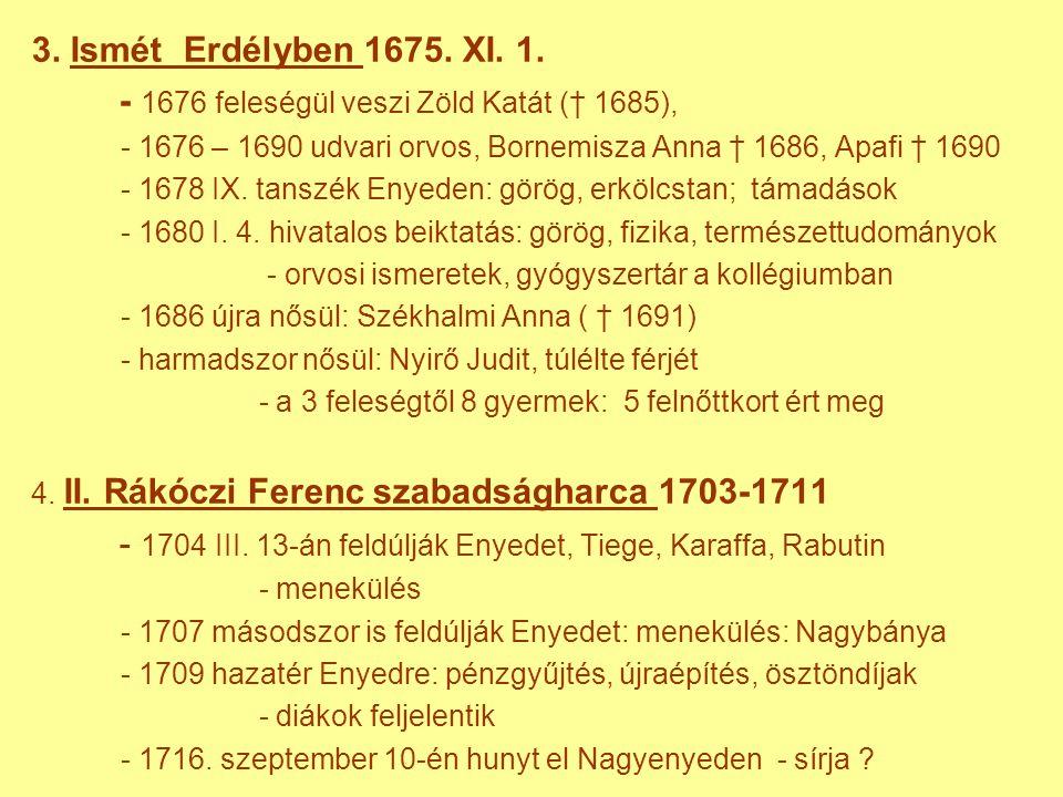 - 1676 feleségül veszi Zöld Katát († 1685),