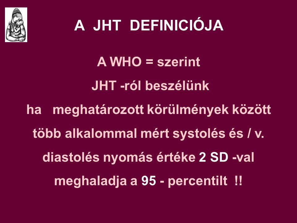 A JHT DEFINICIÓJA A WHO = szerint JHT -ról beszélünk