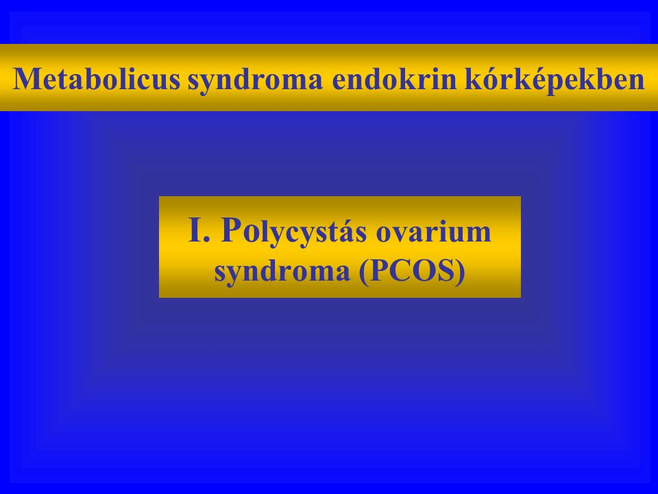 I. Polycystás ovarium syndroma (PCOS)