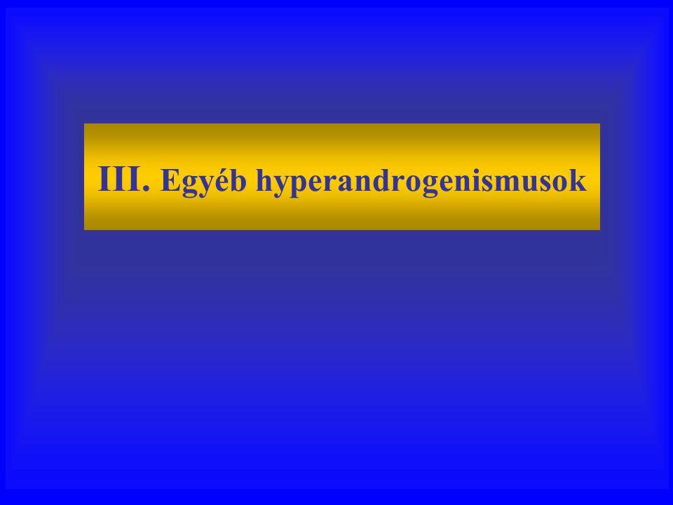 III. Egyéb hyperandrogenismusok