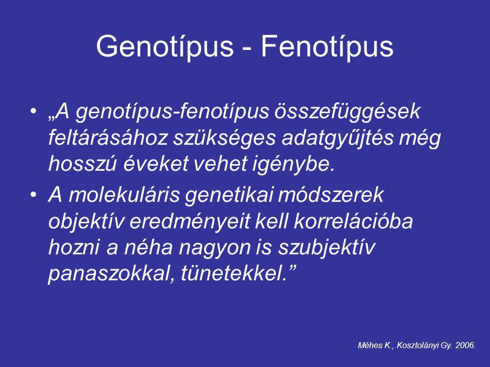 """Genotípus - Fenotípus """"A genotípus-fenotípus összefüggések feltárásához szükséges adatgyűjtés még hosszú éveket vehet igénybe."""