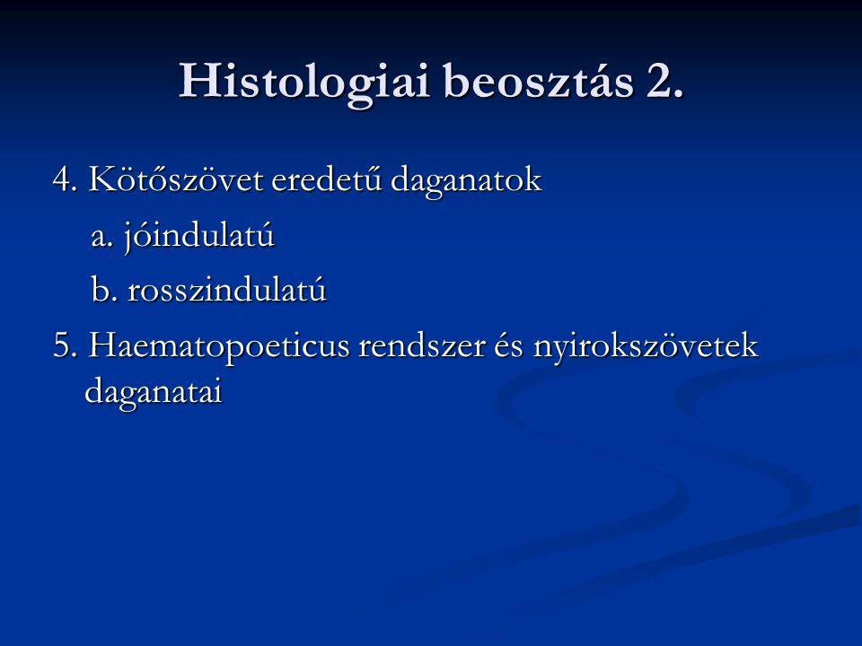Histologiai beosztás 2. 4. Kötőszövet eredetű daganatok a. jóindulatú