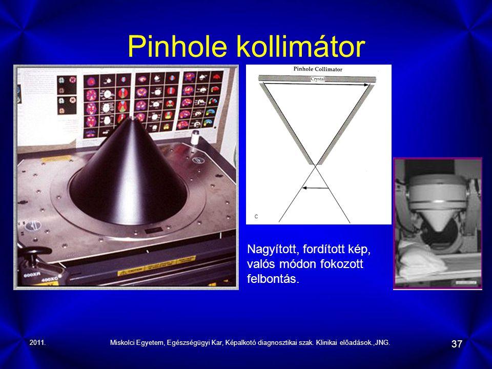 Pinhole kollimátor Nagyított, fordított kép, valós módon fokozott