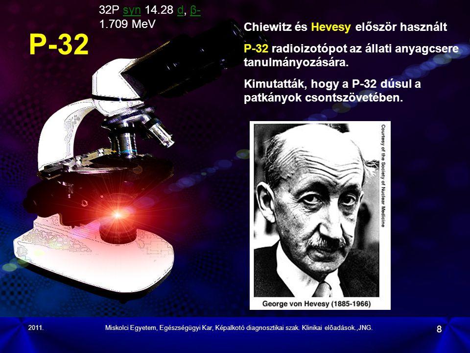 P-32 32P syn 14.28 d, β-1.709 MeV Chiewitz és Hevesy először használt