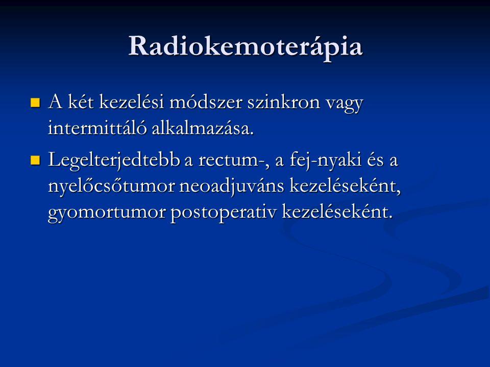 Radiokemoterápia A két kezelési módszer szinkron vagy intermittáló alkalmazása.
