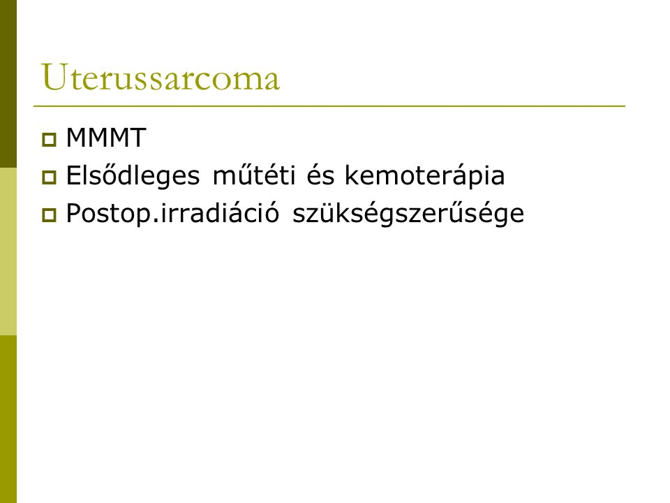 Uterussarcoma MMMT Elsődleges műtéti és kemoterápia