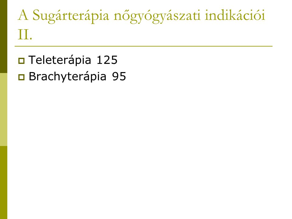 A Sugárterápia nőgyógyászati indikációi II.