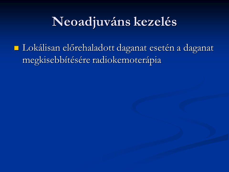 Neoadjuváns kezelés Lokálisan előrehaladott daganat esetén a daganat megkisebbítésére radiokemoterápia.