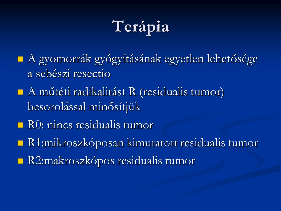 Terápia A gyomorrák gyógyításának egyetlen lehetősége a sebészi resectio. A műtéti radikalitást R (residualis tumor) besorolással minősítjük.