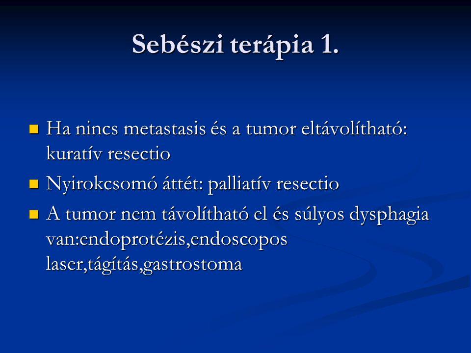 Sebészi terápia 1. Ha nincs metastasis és a tumor eltávolítható: kuratív resectio. Nyirokcsomó áttét: palliatív resectio.