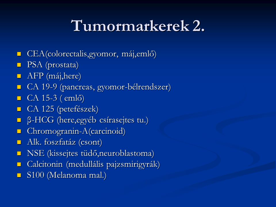 Tumormarkerek 2. CEA(colorectalis,gyomor, máj,emlő) PSA (prostata)