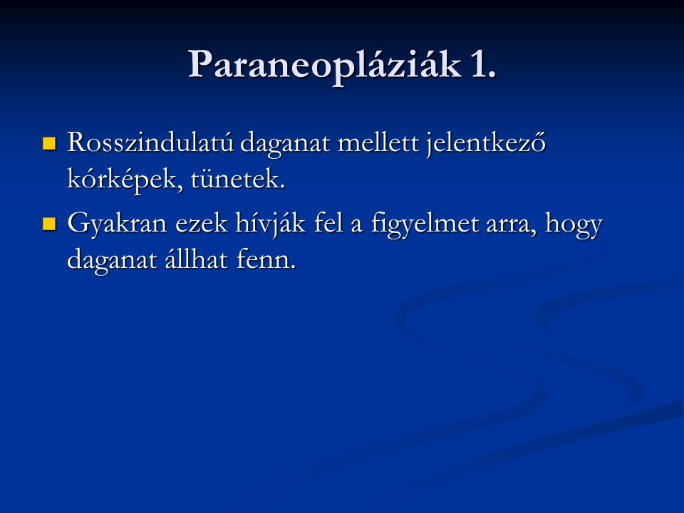 Paraneopláziák 1. Rosszindulatú daganat mellett jelentkező kórképek, tünetek.