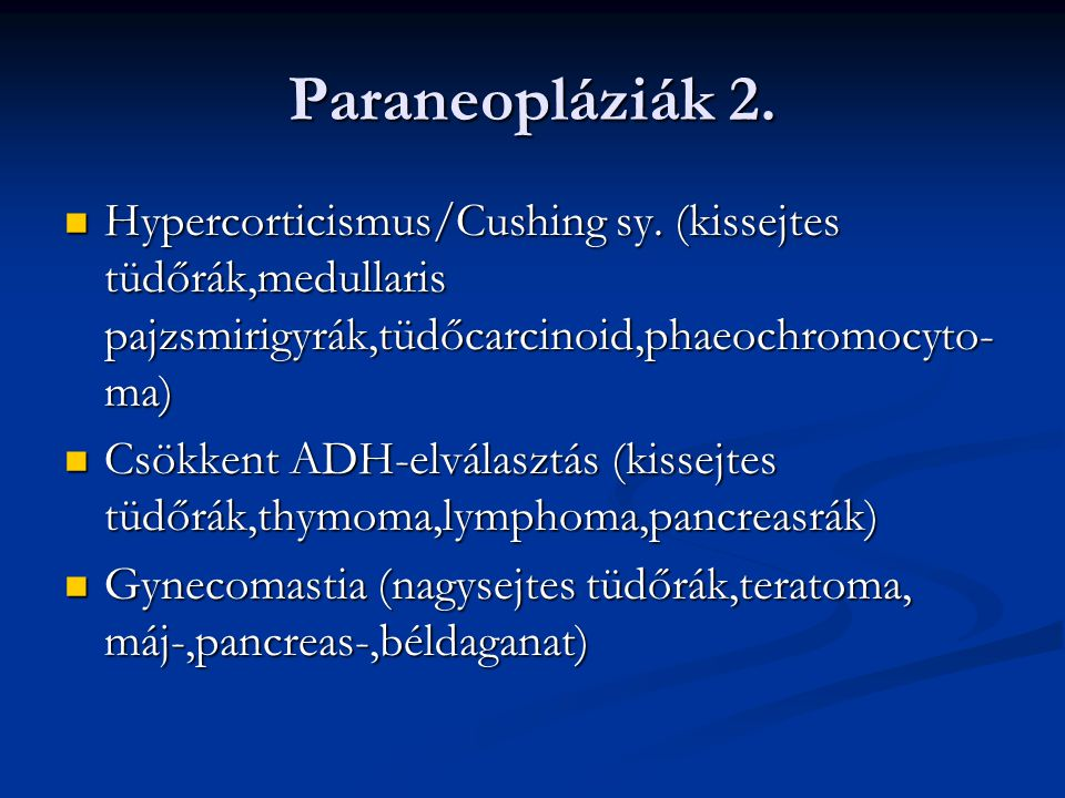 Paraneopláziák 2. Hypercorticismus/Cushing sy. (kissejtes tüdőrák,medullaris pajzsmirigyrák,tüdőcarcinoid,phaeochromocyto-ma)