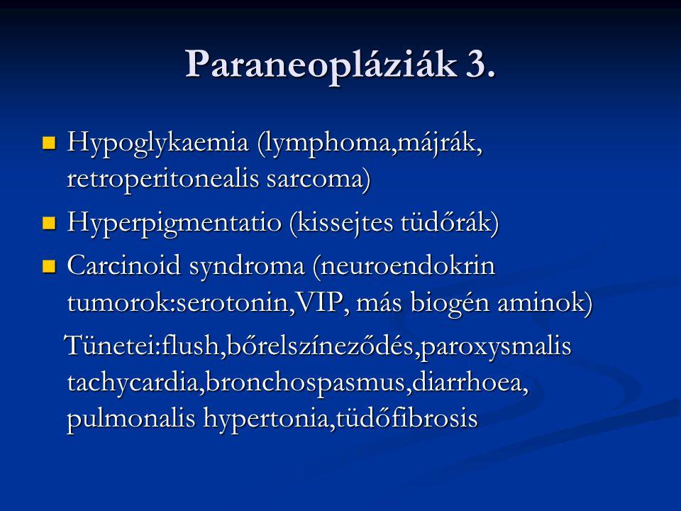 Paraneopláziák 3. Hypoglykaemia (lymphoma,májrák, retroperitonealis sarcoma) Hyperpigmentatio (kissejtes tüdőrák)