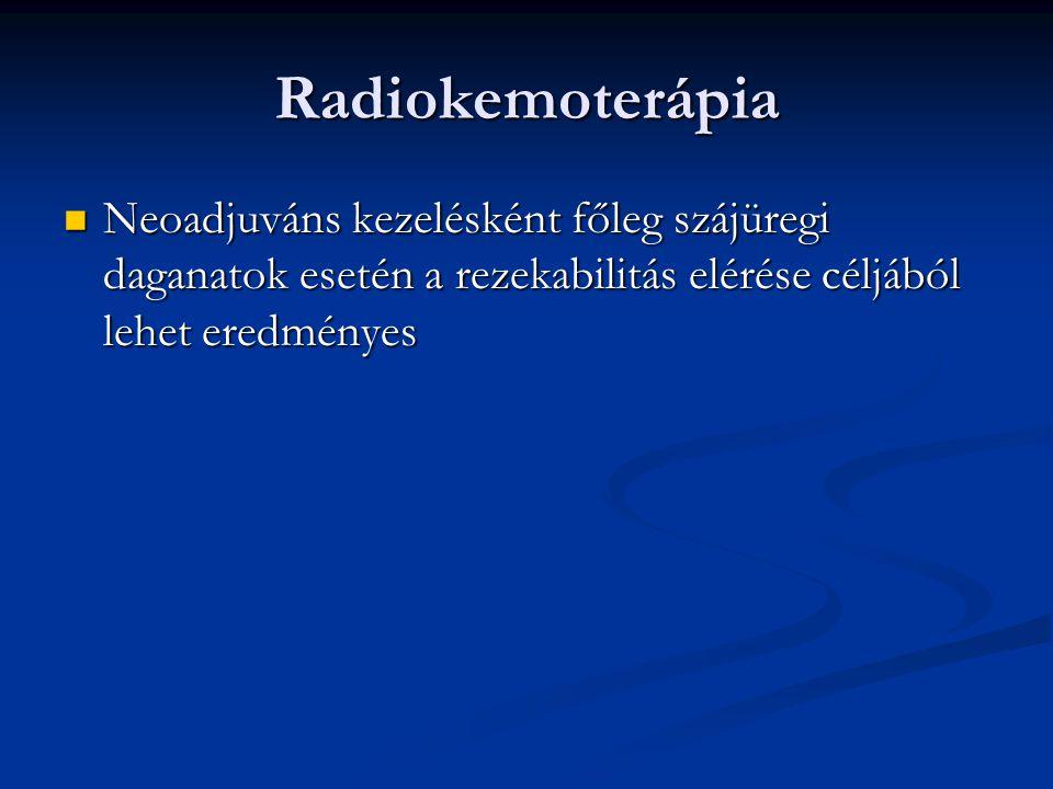 Radiokemoterápia Neoadjuváns kezelésként főleg szájüregi daganatok esetén a rezekabilitás elérése céljából lehet eredményes.