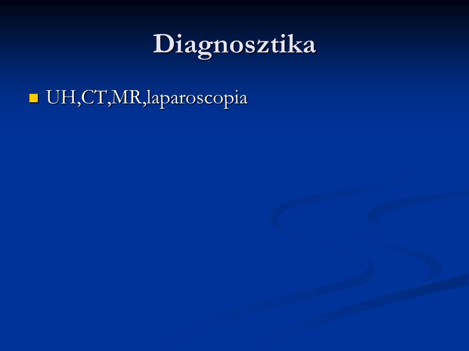 Diagnosztika UH,CT,MR,laparoscopia