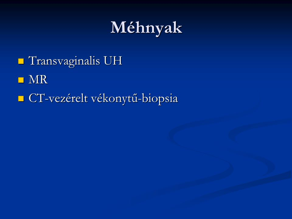 Méhnyak Transvaginalis UH MR CT-vezérelt vékonytű-biopsia