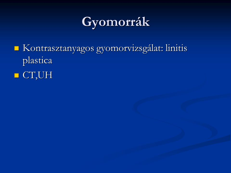 Gyomorrák Kontrasztanyagos gyomorvizsgálat: linitis plastica CT,UH