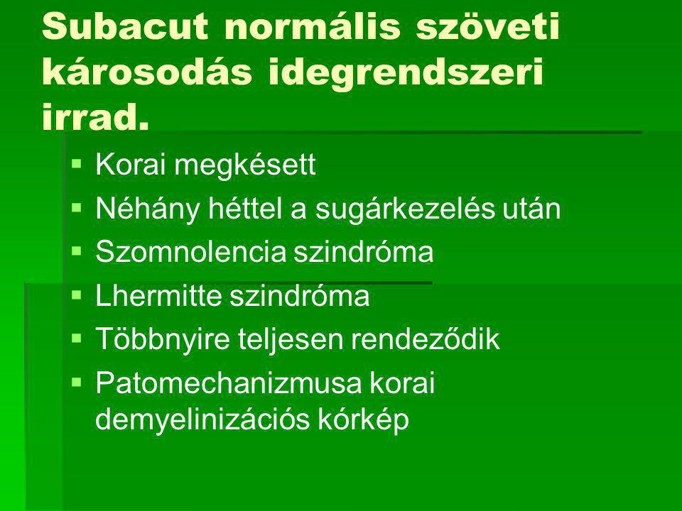 Subacut normális szöveti károsodás idegrendszeri irrad.