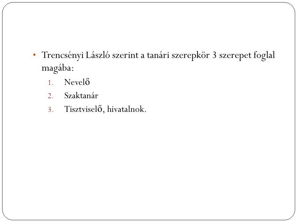 Trencsényi László szerint a tanári szerepkör 3 szerepet foglal magába: