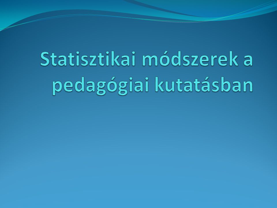 Statisztikai módszerek a pedagógiai kutatásban