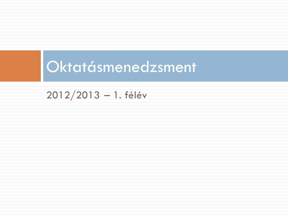 Oktatásmenedzsment 2012/2013 – 1. félév