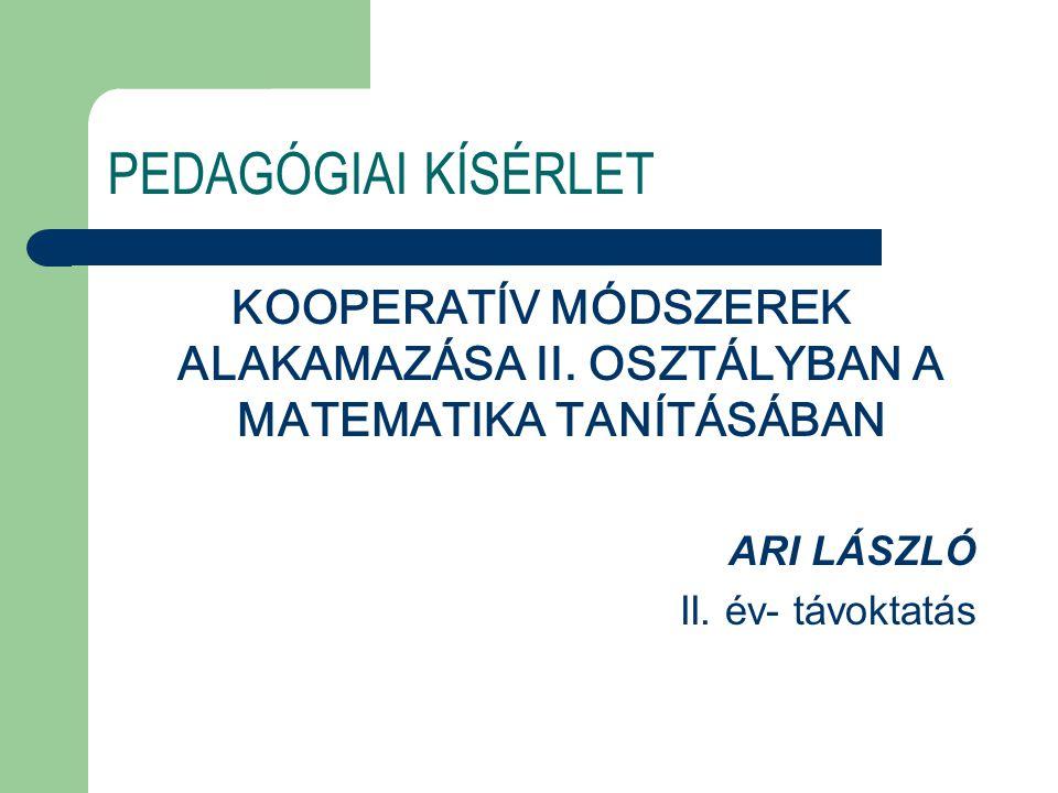 PEDAGÓGIAI KÍSÉRLET KOOPERATÍV MÓDSZEREK ALAKAMAZÁSA II. OSZTÁLYBAN A MATEMATIKA TANÍTÁSÁBAN. ARI LÁSZLÓ.