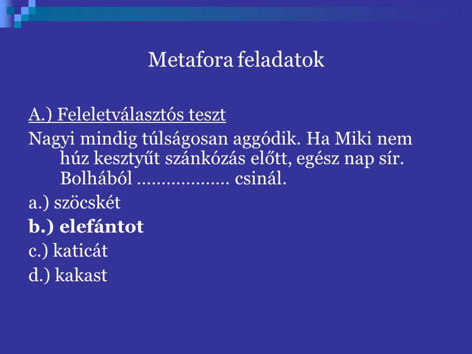Metafora feladatok A.) Feleletválasztós teszt