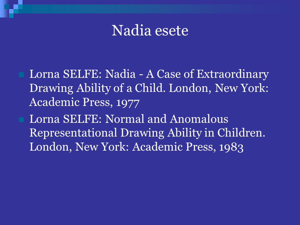 Nadia esete Lorna SELFE: Nadia - A Case of Extraordinary Drawing Ability of a Child. London, New York: Academic Press, 1977.